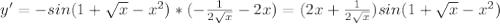 y' = -sin(1+\sqrt{x}-x^2)*(-\frac{1}{2\sqrt{x}}-2x) = (2x+\frac{1}{2\sqrt{x}})sin(1+\sqrt{x}-x^2)
