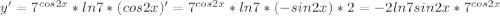 y' = 7^{cos2x}*ln7*(cos2x)' = 7^{cos2x}*ln7*(-sin2x)*2 = -2ln7sin2x*7^{cos2x}
