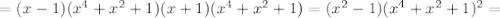 =(x-1)(x^{4}+x^{2}+1)(x + 1)(x^{4}+x^{2}+1)=(x^2 - 1)(x^{4}+x^{2}+1)^{2}=