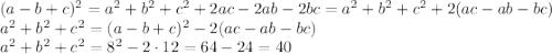 (a - b + c)^2=a^2+b^2+c^2+2ac-2ab-2bc=a^2+b^2+c^2+2(ac-ab-bc)\\\a^2+b^2+c^2=(a - b + c)^2-2(ac-ab-bc)\\\a^2+b^2+c^2=8^2-2\cdot12=64-24=40