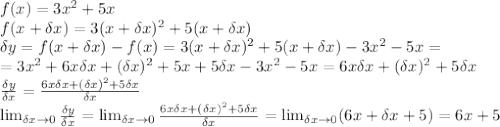 f(x)=3x^2+5x\\\f(x+\delta x)=3(x+\delta x)^2+5(x+\delta x)\\\\delta y=f(x+\delta x)-f(x)=3(x+\delta x)^2+5(x+\delta x)-3x^2-5x=\\\=3x^2+6x\delta x+(\delta x)^2+5x+5\delta x-3x^2-5x=6x\delta x+(\delta x)^2+5\delta x\\\ \frac{\delta y}{\delta x} = \frac{6x\delta x+(\delta x)^2+5\delta x}{\delta x} \\\ \lim_{\delta x \to 0} \frac{\delta y}{\delta x} = \lim_{\delta x \to 0} \frac{6x\delta x+(\delta x)^2+5\delta x}{\delta x} = \lim_{\delta x \to 0} (6x+\delta x+5)=6x+5