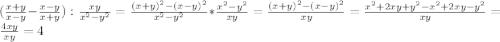( \frac{x+y}{x-y} - \frac{x-y}{x+y} ) : \frac{xy}{x^2-y^2}= \frac{ (x+y)^{2}-(x-y)^{2} }{ x^{2} -y^{2}} *\frac{x^2-y^2}{xy}= \frac{(x+y)^{2}-(x-y)^{2}}{xy}= \frac{ x^{2} +2xy+ y^{2} - x^{2} +2xy- y^{2} }{xy}= \frac{4xy }{xy}=4