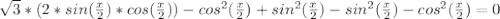 \sqrt{3}*(2*sin(\frac{x}{2})*cos(\frac{x}{2}))-cos^{2}(\frac{x}{2})+sin^{2}(\frac{x}{2})-sin^{2}(\frac{x}{2})-cos^{2}(\frac{x}{2})=0