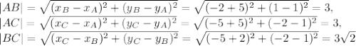 |AB|= \sqrt{(x_B-x_A) ^{2}+(y_B-y_A) ^{2} }= \sqrt{(-2+5) ^{2}+(1-1) ^{2} }=3, \\ |AC|= \sqrt{(x_C-x_A) ^{2}+(y_C-y_A) ^{2} }= \sqrt{(-5+5) ^{2}+(-2-1) ^{2} }=3, \\ |BC|= \sqrt{(x_C-x_B) ^{2}+(y_C-y_B) ^{2} }= \sqrt{(-5+2) ^{2}+(-2-1) ^{2} }=3 \sqrt{2}