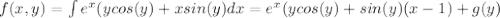 f(x,y)=\int{e^x(ycos(y)+xsin(y)} dx=e^x(ycos(y)+sin(y)(x-1)+g(y)