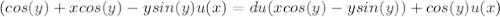 (cos(y)+xcos(y)-ysin(y)u(x)=du(xcos(y)-ysin(y))+cos(y)u(x)
