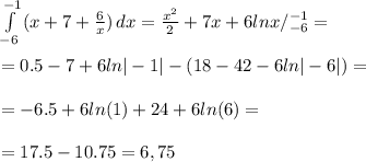\int\limits^{-1}_{-6} {(x+7+ \frac{6}{x }) } \, dx = \frac{x^2}{2}+7x+6lnx/^{-1}_{-6}= \\ \\ =0.5-7+6ln|-1|-( 18-42-6ln|-6|)= \\ \\ =-6.5+6ln(1)+24+6ln(6)= \\ \\ =17.5-10.75=6,75