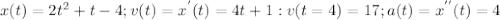 x(t)=2 t^{2}+t-4; v(t)=x^{'}(t)=4t+1: v(t=4)=17; a(t)= x^{''}(t) =4