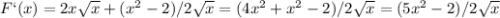 F`(x)=2x \sqrt{x} +(x^2-2)/2 \sqrt{x} =(4x^2+x^2-2)/2 \sqrt{x} =(5x^2-2)/2 \sqrt{x}