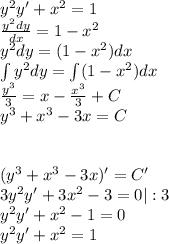y^2y'+x^2=1\\\frac{y^2dy}{dx}=1-x^2\\y^2dy=(1-x^2)dx\\\int y^2dy=\int(1-x^2)dx\\\frac{y^3}{3}=x-\frac{x^3}{3}+C\\y^3+x^3-3x=C\\\\\\(y^3+x^3-3x)'=C'\\3y^2y'+3x^2-3=0 :3\\y^2y'+x^2-1=0\\y^2y'+x^2=1