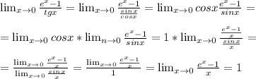 \lim_{x \to \inft0} \frac{e^x-1}{tgx} = \lim_{x \to \inft0} \frac{e^x-1}{ \frac{sinx}{cosx} } = \lim_{x \to \inft0} cosx \frac{e^x-1}{ sinx} = \\ \\ = \lim_{x \to \inft0} cosx * \lim_{n \to \inft0} \frac{e^x-1}{ sinx} = 1 * \lim_{x \to \inft0} \frac{ \frac{e^x-1}{x} }{ \frac{sinx}{x} } = \\ \\ = \frac{ \lim_{x \to \inft0}\frac{e^x-1}{x} }{ \lim_{x \to \inft0} \frac{sinx}{x} } =\frac{ \lim_{x \to \inft0}\frac{e^x-1}{x} }{ 1} = \lim_{x \to \inft0}\frac{e^x-1}{x} } = 1