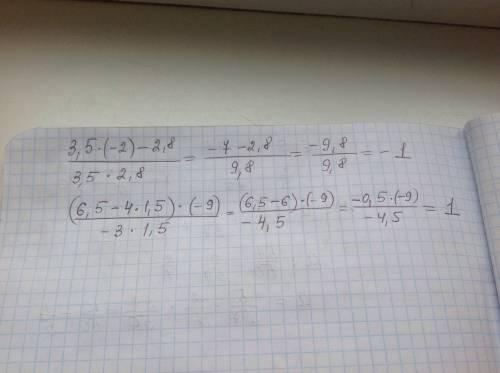 Найдите значения выражения: 3,5*(-2)-2,8/3,5*2,8 ; (6,5-4*1,5)*(-9)/-3*1,5 \-это дробь.