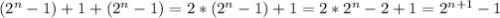 (2^n-1) + 1 + (2^n-1) =2*(2^n-1) +1 =2*2^n -2 +1 =2^{n+1} -1