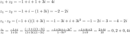 z_1+z_2=-1+i+1+3i=4i\\\\z_1-z_2=-1+i-(1+3i)=-2-2i\\\\z_1\cdot z_2=(-1+i)(1+3i)=-1-3i+i+3i^2=-1-2i-3=-4-2i\\\\\frac{z_1}{z_2}=\frac{-1+i}{1+3i}=\frac{(-1+i)(1-3i)}{(1+3i)(1-3i)}=\frac{-1+3i+i-3i^2}{1-9i^2}=\frac{-1+4i+3}{1+9}=\frac{2+4i}{10}=0,2+0,4i