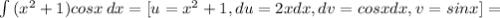 \int\limits {(x^{2}+1 )cosx } \, dx=[u=x^{2}+1, du=2xdx, dv=cosxdx, v=sinx]=