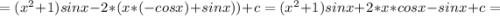 =(x^{2}+1 )sinx-2*(x*(-cosx)+sinx))+c=(x^{2}+1 )sinx+2*x*cosx-sinx+c=