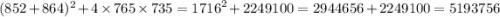(852 + 864)^{2} + 4 \times 765 \times 735 = {1716}^{2} + 2249100 = 2944656 + 2249100 = 5193756
