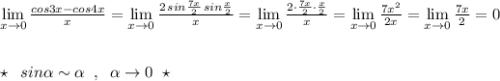 \lim\limits _{x \to 0}\frac{cos3x-cos4x}{x}=\lim\limits _{x \to 0}\frac{2\, sin\frac{7x}{2}\, sin\frac{x}{2}}{x}=\lim\limits _{x \to 0}\frac{2\cdot \frac{7x}{2}\cdot \frac{x}{2}}{x}=\lim\limits _{x \to 0}\frac{7x^2}{2x}=\lim\limits _{x \to 0}\frac{7x}{2}=0\\\\\\\star \; \; sin\alpha \sim \alpha \; \; ,\; \; \alpha \to 0\; \; \star