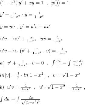 (1-x^2)\, y'+xy=1\; \; ,\; \; y())=1\\\\y'+\frac{x}{1-x^2}\cdot y=\frac{1}{1-x^2}\\\\y=uv\; ,\; y'=u'v+uv'\\\\u'v+uv'+\frac{x}{1-x^2}\cdot uv=\frac{1}{1-x^2}\\\\u'v+u\cdot (v'+\frac{x}{1-x^2}\cdot v)=\frac{1}{1-x^2}\\\\a)\; \; v'+\frac{x}{1-x^2}\cdot v=0\; \; ,\; \; \int \frac{dv}{v}=\int \frac{-x\, dx}{1-x^2}\\\\ln|v|=\frac{1}{2}\cdot ln|1-x^2|\; \; ,\; \; v=\sqrt{1-x^2}\\\\b)\; \; u'v=\frac{1}{1-x^2}\; \; ,\; \; u'\cdot \sqrt{1-x^2}=\frac{1}{1-x^2}\; ,\\\\\int du=\int \frac{dx}{\sqrt{(1-x^2)^3}}