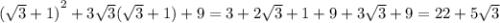 {( \sqrt{3} + 1)}^{2} + 3 \sqrt{3} ( \sqrt{3} + 1) + 9 = 3 + 2 \sqrt{3} + 1 + 9 + 3 \sqrt{3} + 9 = 22 + 5 \sqrt{3}