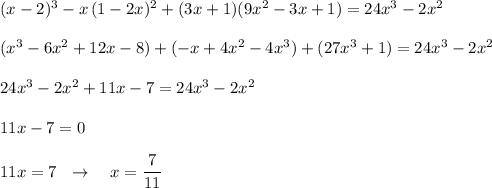 (x-2)^3-x\, (1-2x)^2+(3x+1)(9x^2-3x+1)=24x^3-2x^2\\\\(x^3-6x^2+12x-8)+(-x+4x^2-4x^3)+(27x^3+1)=24x^3-2x^2\\\\24x^3-2x^2+11x-7=24x^3-2x^2\\\\11x-7=0\\\\11x=7\ \ \to \ \ \ x=\dfrac{7}{11}