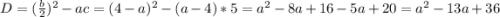 D=(\frac{b}{2}) ^{2}-ac=(4-a)^{2}-(a-4)*5=a^{2}-8a+16-5a+20=a^{2}-13a+36