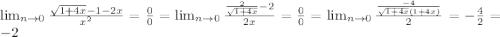 \lim_{n \to 0} \frac{\sqrt{1+4x} - 1 -2x }{x^{2} } = \frac{0}{0} =\lim_{n \to 0} \frac{\frac{2}{\sqrt{1+4x}} -2 }{2x} = \frac{0}{0} =\lim_{n \to 0} \frac{\frac{-4}{\sqrt{1+4x}(1+4x)}}{2} = -\frac{4}{2} = -2