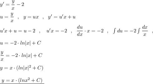 y'=\dfrac{y}{x}-2\\\\u=\dfrac{y}{x}\ \ ,\ \ y=ux\ \ ,\ \ y'=u'x+u\\\\u'x+u=u-2\ \ ,\ \ \ u'x=-2\ \ ,\ \ \dfrac{du}{dx}\cdot x=-2\ \ ,\ \ \int du=-2\int \dfrac{dx}{x} \ \ ,\\\\u=-2\cdot ln|x|+C\\\\\dfrac{y}{x}=-2\cdot ln|x|+C\\\\y=x\cdot (ln|x|^2+C)\\\\\underline {\ y=x\cdot (lnx^2+C)\ }