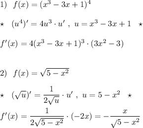 1)\ \ f(x)=(x^3-3x+1)^4\\\\\star \ \ (u^4)'=4u^3\cdot u'\ ,\ u=x^3-3x+1\ \ \star \\\\f'(x)=4(x^3-3x+1)^3\cdot (3x^2-3)\\\\\\2)\ \ f(x)=\sqrt{5-x^2}\\\\\star \ \ (\sqrt{u})'=\dfrac{1}{2\sqrt{u}}\cdot u'\ ,\ u=5-x^2\ \ \star \\\\f'(x)=\dfrac{1}{2\sqrt{5-x^2}}\cdot (-2x)=-\dfrac{x}{\sqrt{}5-x^2}