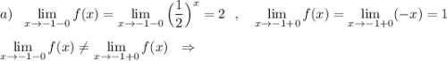 a)\ \ \lim\limits _{x \to -1-0}f(x)=\lim\limits _{x \to -1-0}\Big(\dfrac{1}{2}\Big)^{x}=2\ \ ,\ \ \ \lim\limits _{x \to -1+0}f(x)=\lim\limits _{x \to -1+0}(-x)=1\\\\\lim\limits _{x \to -1-0}f(x)\ne \lim\limits _{x \to -1+0}f(x)\ \ \Rightarrow