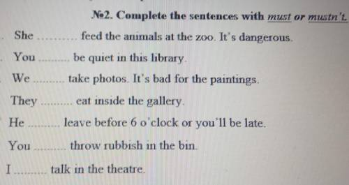 Complete the sentences with must or mustn't.1. She.......feed the animals at the zoo. It's ......be
