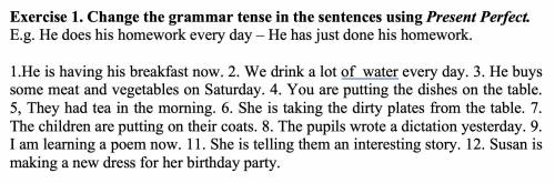 Change the grammar tense in the sentences using Present Perfect