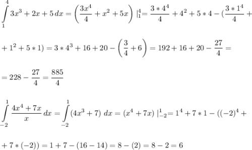 \displaystyle\\\int\limits^4_1 {3x^3+2x+5} \, dx =\bigg(\frac{3x^4}{4}+x^2+5x\bigg)\mid^4_1=\frac{3*4^4}{4}+4^2+5*4-(\frac{3*1^4}{4}+\\\\\\+1^2+5*1)=3*4^3+16+20-\bigg(\frac{3}{4}+6\bigg)=192+16+20-\frac{27}{4}=\\\\\\ =228-\frac{27}{4}=\frac{885}{4}\\\\\\ \int\limits^1_{-2} {\frac{4x^4+7x}{x} } \, dx = \int\limits^1_{-2}(4x^3+7)\ dx=(x^4+7x)\mid^1_{-2}=1^4+7*1-((-2)^4+\\\\\\+7*(-2))=1+7-(16-14)=8-(2)=8-2=6