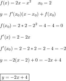 \displaystyle\\f(x)=2x-x^2\ \ \ \ x_0=2\\\\y=f'(x_0)(x-x_0)+f(x_0)\\\\f(x_0)=2*2-2^2=4-4=0\\\\f'(x)=2-2x\\\\f'(x_0)=2-2*2=2-4=-2\\\\y=-2(x-2)+0=-2x+4\\\\\\\boxed{y=-2x+4}
