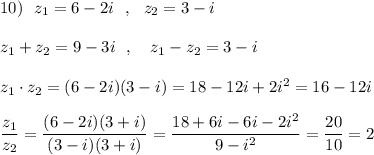 10)\ \ z_1=6-2i\ \ ,\ \ z_2=3-i\\\\z_1+z_2=9-3i\ \ ,\ \ \ z_1-z_2=3-i\\\\z_1\cdot z_2=(6-2i)(3-i)=18-12i+2i^2=16-12i\\\\\dfrac{z_1}{z_2}=\dfrac{(6-2i)(3+i)}{(3-i)(3+i)}=\dfrac{18+6i-6i-2i^2}{9-i^2}=\dfrac{20}{10}=2